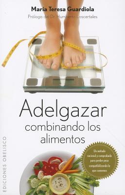 Adelgazar combinando los alimentos / Get Slim Combining Food By Guardiola, Maria Teresa
